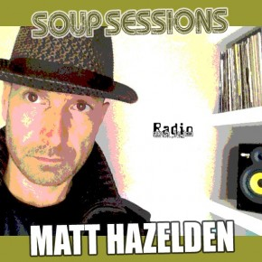 18.07.12 Soup Sessions with Matt Hazelden