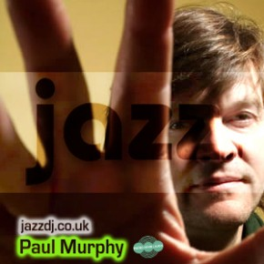 17.04.09 Jazzcast with Paul Murphy