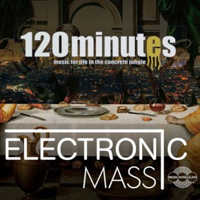 04.12.15 Electronic Mass meets 120 Minutes